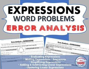 Have your students apply their understanding of EXPRESSIONS with this ERROR ANALYSIS activity. It includes 10 real-world WORD PROBLEMS that are solved incorrectly. Students have to IDENTIFY THE ERROR, provide the CORRECT SOLUTION and share a helpful STRATEGY for solving the problem.Topics included: ✔ evaluating algebraic expressions  ✔ writing algebraic expressions ✔ simplifying algebraic expressions ✔ adding linear expressions ✔ subtracting linear expressions ✔ factoring linear expressions