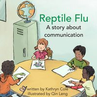 Reptile Flu by Kathryn Cole, illustrated by Qin Leng. Kamal tries everything to avoid his school trip to the live reptile exhibit – everything except admitting that he is scared. His fear of being teased is almost as big as his fear of reptiles. Finally, in desperation, Kamal communicates his fears in a way everyone understands, and is able to get the confidence he needs to face his fears.   April 2015