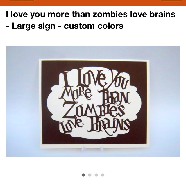 I found this on Etsy: I love you more than zombies love ...