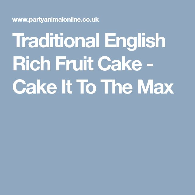 Traditional English Rich Fruit Cake - Cake It To The Max