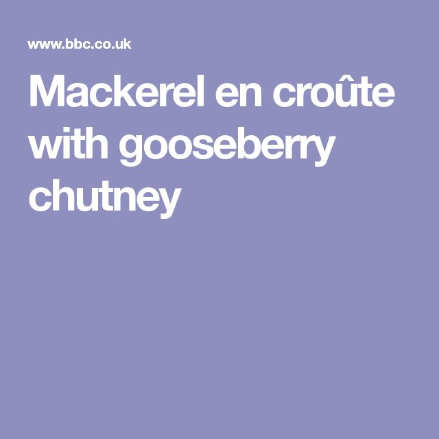 Mackerel en croûte with gooseberry chutney