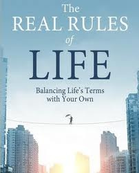 The Real Rules of Life: Balancing Life's Terms with Your Own by Ken Druck