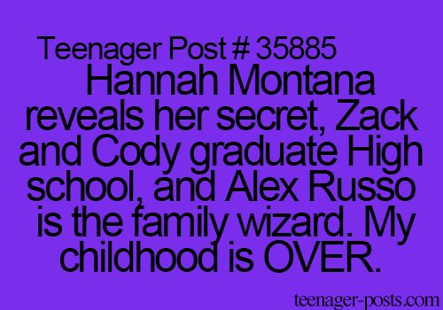 Hannah Montana reveals her secret, Zack and Cody graduate High school, and Alex Russo is the family wizard. My childhood is OVER.
