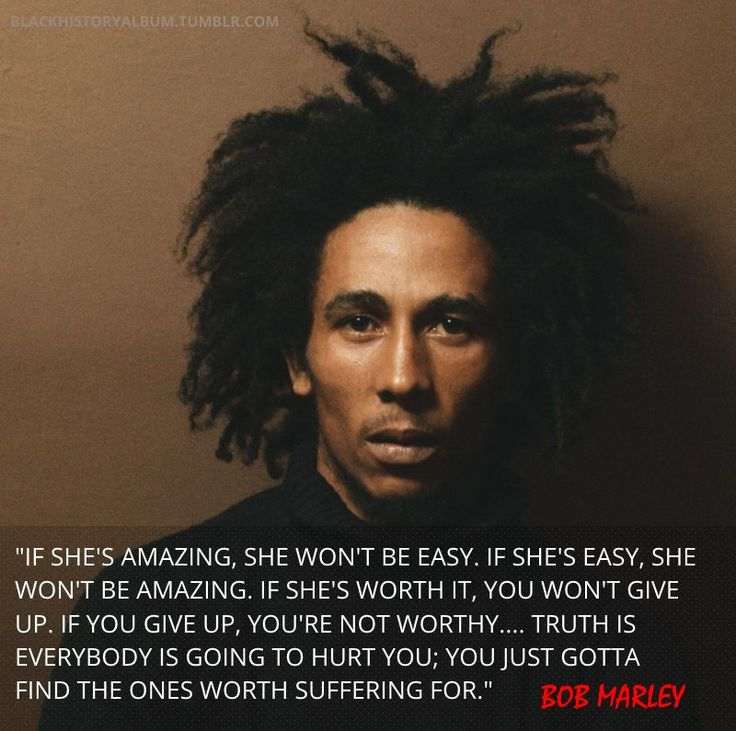Bob Marley Words To Live By If Shes Amazing She Wont Be Easy