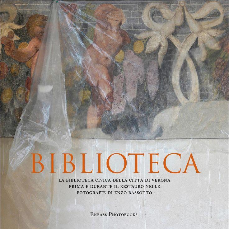 Enzo Bassotto - Biblioteca  La Biblioteca Civica di Verona, prima e durante i lavori di restauro, nelle fotografie di Enzo Bassotto - Enbass Photobooks