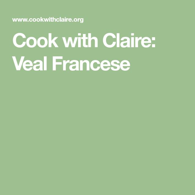 Cook with Claire: Veal Francese