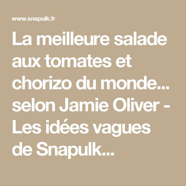 La meilleure salade aux tomates et chorizo du monde... selon Jamie Oliver - Les idées vagues de Snapulk...