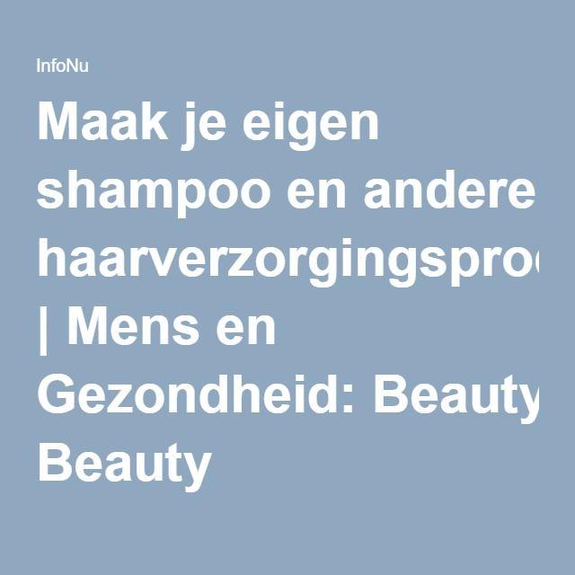 Maak je eigen shampoo en andere haarverzorgingsproducten | Mens en Gezondheid: Beauty