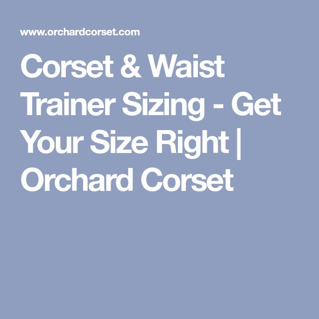 Corset & Waist Trainer Sizing - Get Your Size Right | Orchard Corset