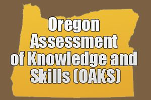 Oregon Assessment of Knowledge and Skills (OAKS) The Oregon Assessment of Knowledge and Skills (OAKS) is a set of subject-area exams administered to all students in the state. Students take the science and social studies examinations in grades five, eight, and eleven, and the mathematics, reading, and writing exams in grades three through eight, and then once again in high school. These tests fulfill a number of purposes…