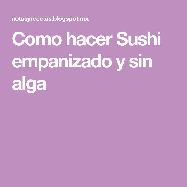 Como hacer Sushi empanizado y sin alga