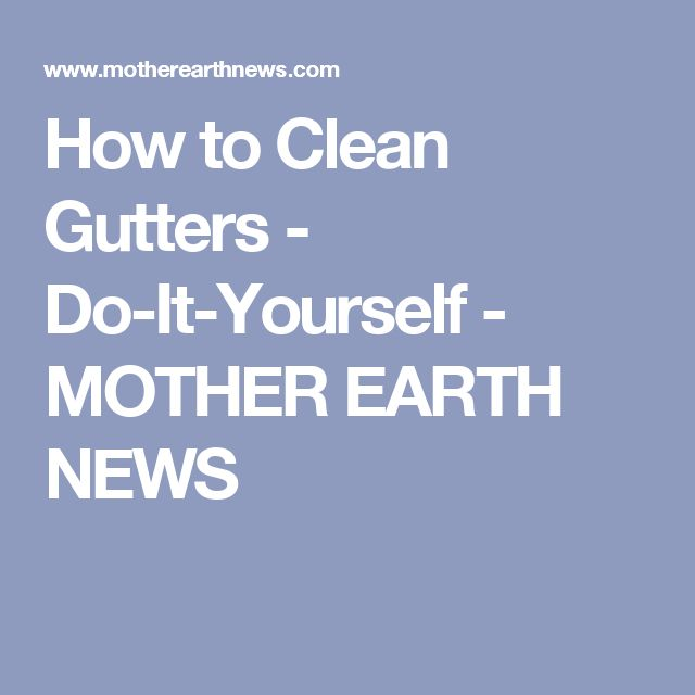 The 25 best how to clean gutters ideas on pinterest cars for how to clean gutters do it yourself mother earth news solutioingenieria Image collections
