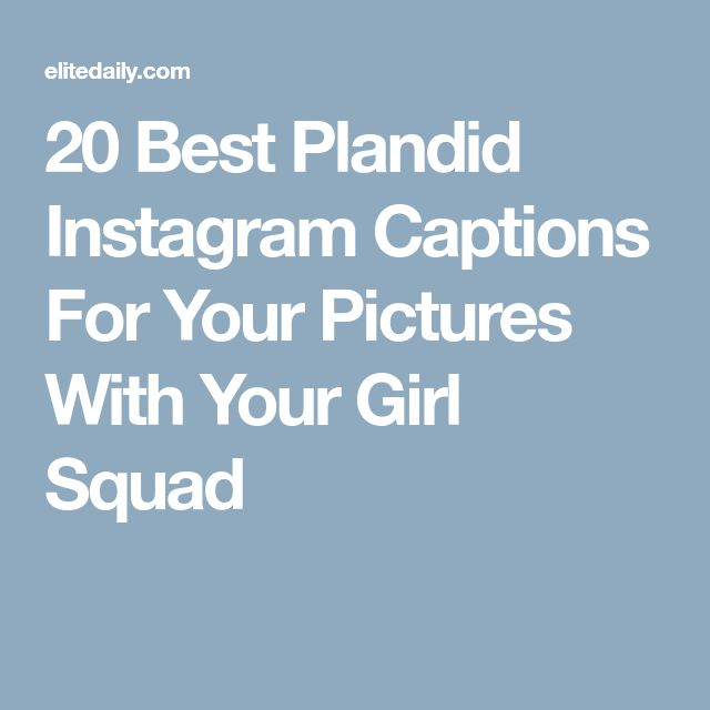 20 Best Plandid Instagram Captions For Your Pictures With Your Girl Squad
