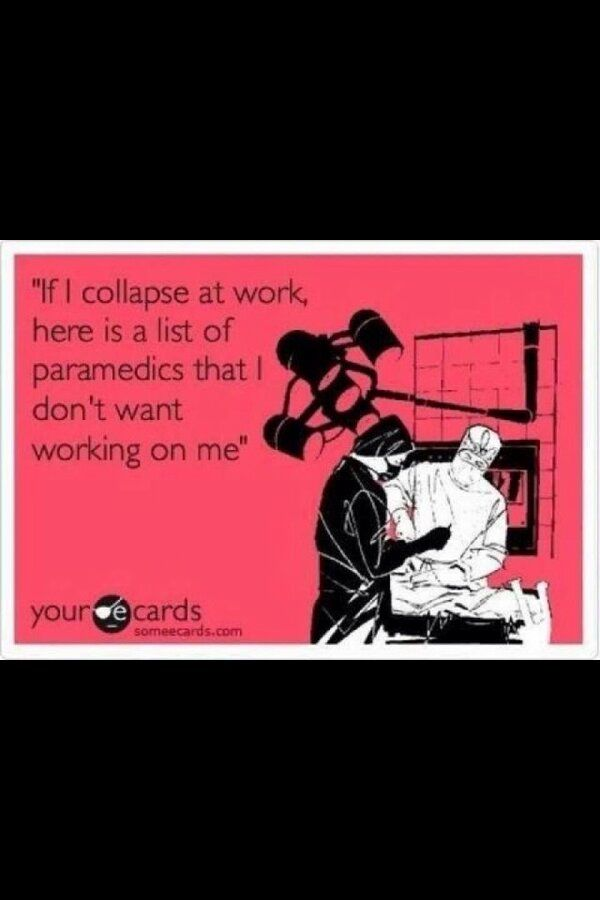 I also have a list of EMTs and FFs that can stay away as well!!! Lol