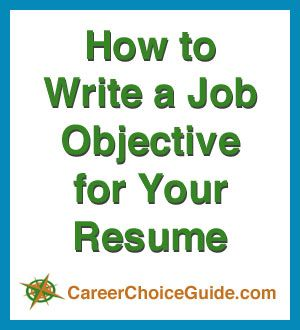 Instructions for writing a job objective for your resume at http://www.careerchoiceguide.com/resume-job-objectives.html
