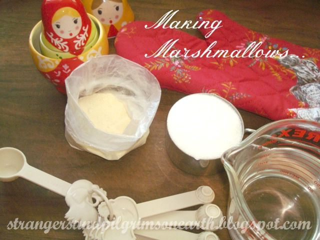 Strangers & Pilgrims on Earth: Making Marshmallows ~ A Sweet Treat