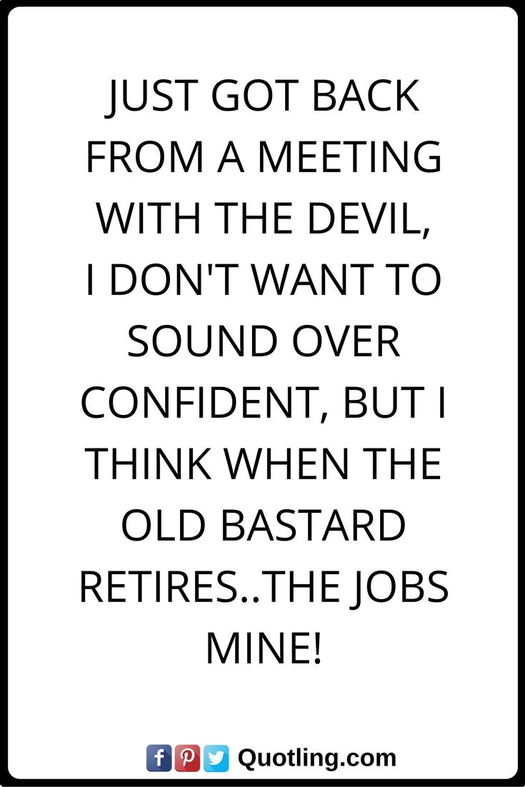 funny quotes just got back from a meeting with the devil, I don't