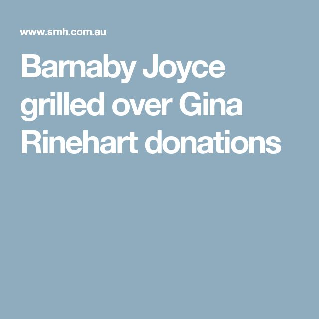 Barnaby Joyce grilled over Gina Rinehart donations
