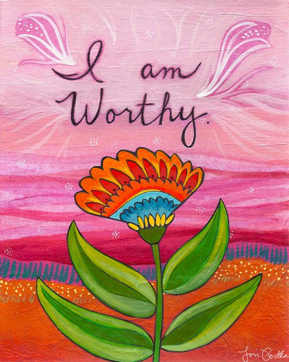 I am worthy. Great reminder when I'm overwhelmed by all my challenges as a wife and mom. #quote #mom