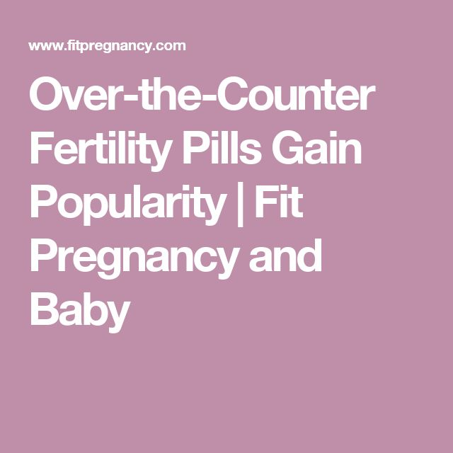 Over-the-Counter Fertility Pills Gain Popularity | Fit Pregnancy and Baby