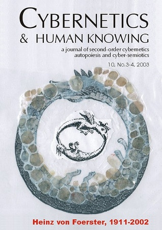 Cybernetics & Human Knowing: A Journal of Second-Order Cybernetics Autopoiesis and Cyber-Semiotics, by Heinz Von Foerster, 1911-2002