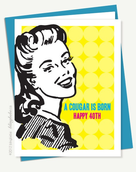 A Cougar Is Born Happy 40th Funny Birthday Card by blingBebe – Happy 40th Birthday Card