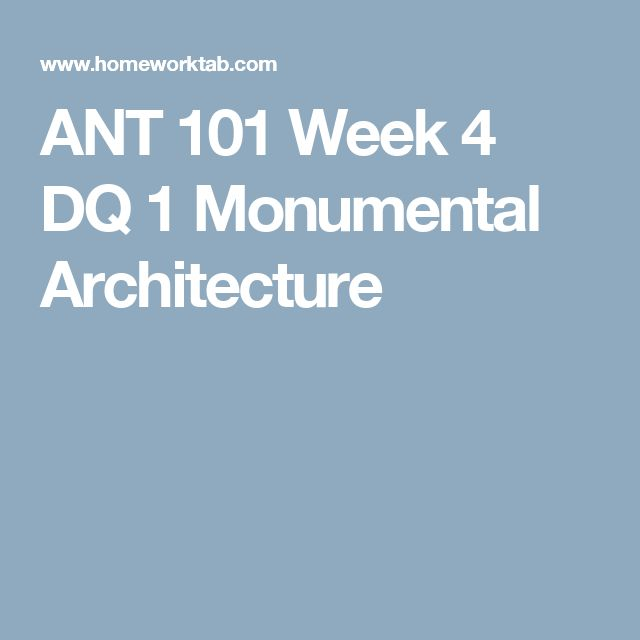 ANT 101 Week 4 DQ 1 Monumental Architecture