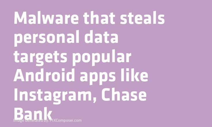 Malware that steals personal data targets popular #Android #Apps like #Instagram Chase Bank