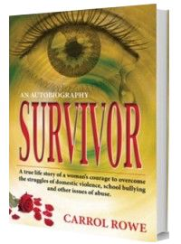 """Carrol-Rowe-Book-Survivor - Carrol Rowe, author of the recently published book Survivor, encapsulates page after page of high drama, as issues to do with bullying at school and domestic violence in the home are linked to male oppressive gender roles both in the home and within the wider society at large. In the format of an autobiographical novel, (entitled: """"SURVIVOR"""") she leaves no stone unturned as the book sets to shed new light in the face of choices that can be made."""