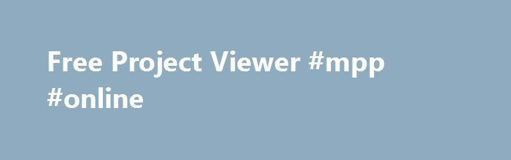 Free Project Viewer #mpp #online http://pharmacy.nef2.com/free-project-viewer-mpp-online/  # Free Online Project Viewer MS Project Look Alike In Your Browser Open any Microsoft Project MPP file from your device, network, intranet or cloud location. Open your Microsoft Project file in your browser, with no plugins or download required. Compatible with MS Project 2016 2013, 2010, 2007, 2003 and earlier versions. Open MPP files from local device or cloud storage locations Project Viewer 365 is…