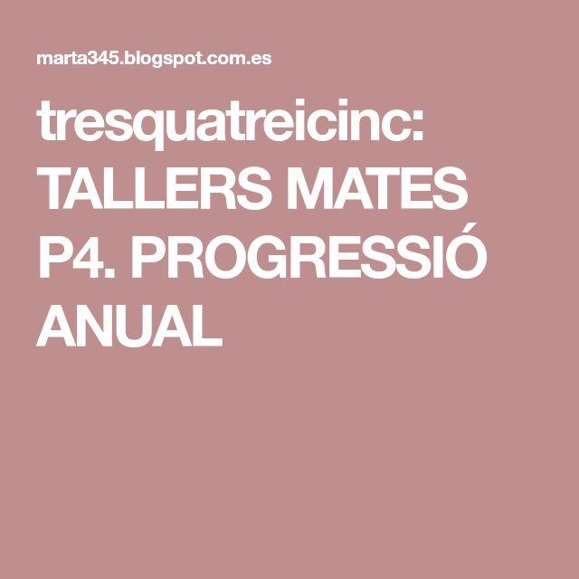 tresquatreicinc: TALLERS MATES P4. PROGRESSIÓ ANUAL