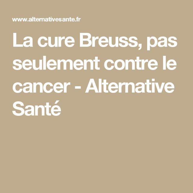 La cure Breuss, pas seulement contre le cancer - Alternative Santé