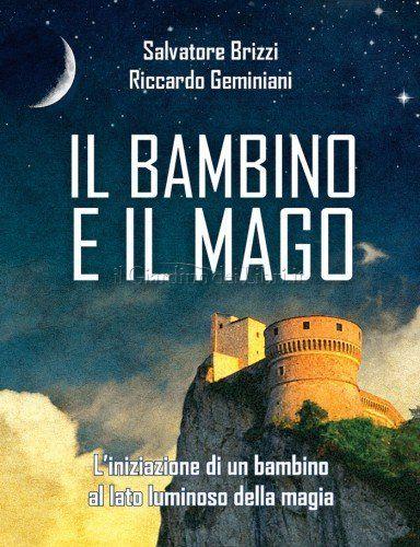 Il Bambino e il Mago - di Salvatore Brizzi e Riccardo Geminiani  http://www.ilgiardinodeilibri.it/libri/__il-bambino-e-il-mago.php?pn=4654