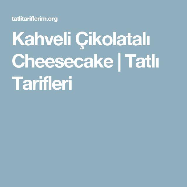 Kahveli Çikolatalı Cheesecake   Tatlı Tarifleri