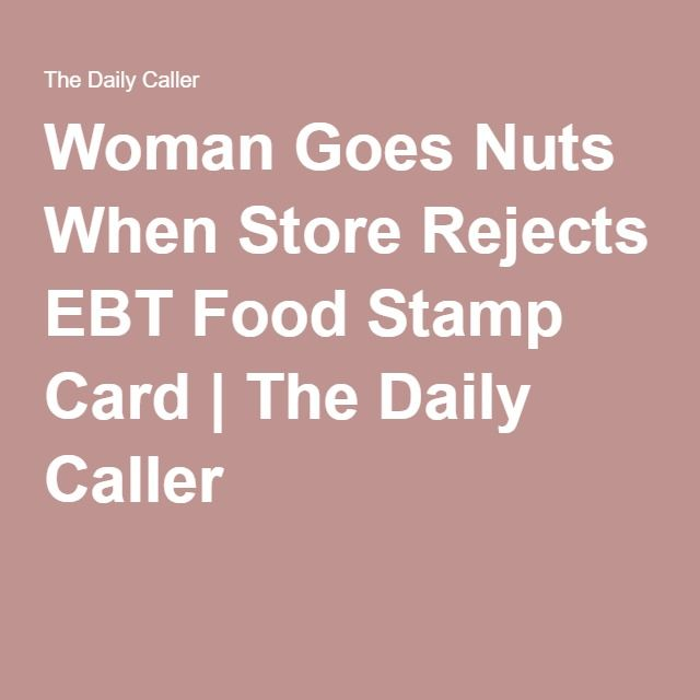 06-03-2016  Woman Goes Nuts When Store Rejects EBT Food Stamp Card | The Daily Caller