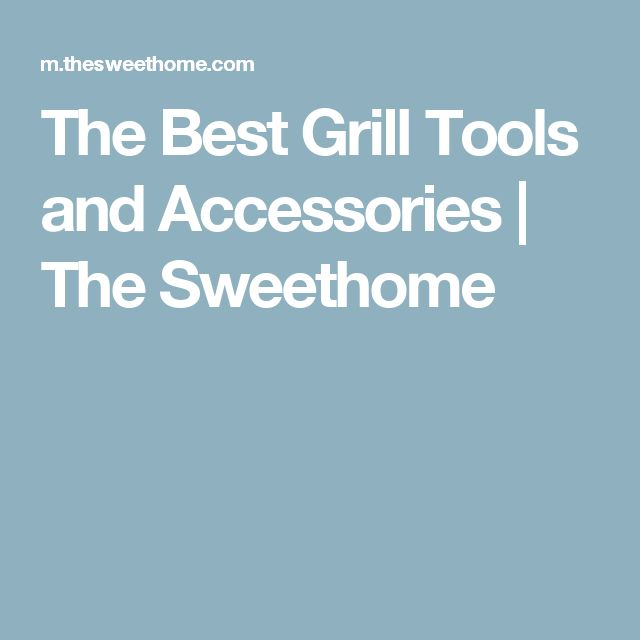 The Best Grill Tools and Accessories | The Sweethome