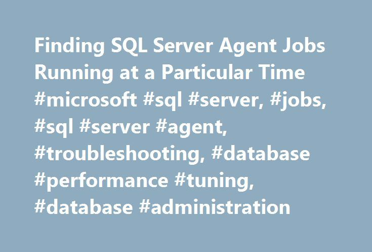 Finding SQL Server Agent Jobs Running at a Particular Time #microsoft #sql #server, #jobs, #sql #server #agent, #troubleshooting, #database #performance #tuning, #database #administration http://omaha.nef2.com/finding-sql-server-agent-jobs-running-at-a-particular-time-microsoft-sql-server-jobs-sql-server-agent-troubleshooting-database-performance-tuning-database-administration/  # Finding SQL Server Agent Jobs Running at a Particular Time I m guessing I m not the first person to come up with…