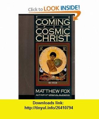 The Coming of the Cosmic Christ (9780060629151) Matthew Fox , ISBN-10: 0060629150  , ISBN-13: 978-0060629151 ,  , tutorials , pdf , ebook , torrent , downloads , rapidshare , filesonic , hotfile , megaupload , fileserve