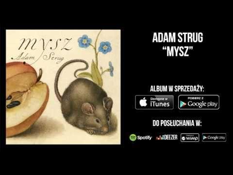 """Utwór pochodzi z albumu Adam Strug - """"Mysz"""" ALBUM DOSTĘPNY W SPRZEDAŻY - http://UmusicPL.lnk.to/AStrugMysz (P) + (C) 2015 Universal Music Polska"""