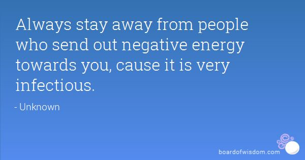 Stay Away From Negative Energy Quotes Ace Energy