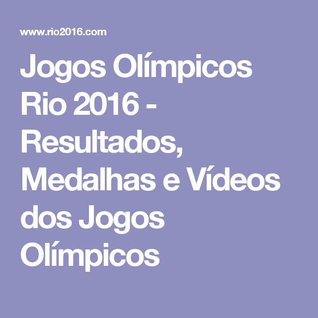 Jogos Olímpicos Rio 2016 - Resultados, Medalhas e Vídeos dos Jogos Olímpicos