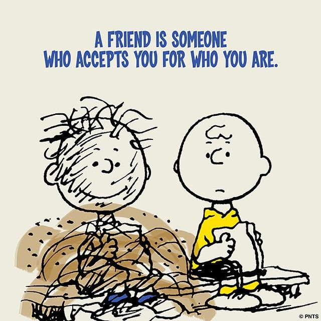 """A friend accepts you for who you are."""