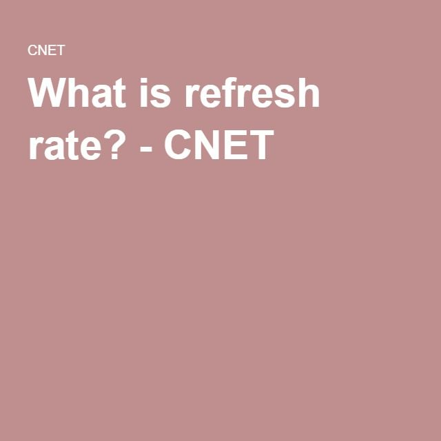 What is refresh rate? - CNET