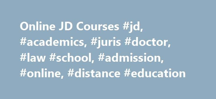 Online JD Courses #jd, #academics, #juris #doctor, #law #school, #admission, #online, #distance #education http://new-jersey.nef2.com/online-jd-courses-jd-academics-juris-doctor-law-school-admission-online-distance-education/  # The John Marshall Law School Take JD Credits Online Anytime. Anywhere. We offer more online JD courses than any other ABA-accredited law school in the nation. Choose from more than 50 dynamic courses, covering a wide variety of legal topics, to apply to your JD…