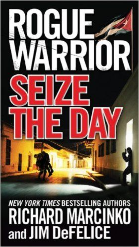 Rogue Warrior: Seize the Day, by Richard Marcinko and Jim DeFelice.