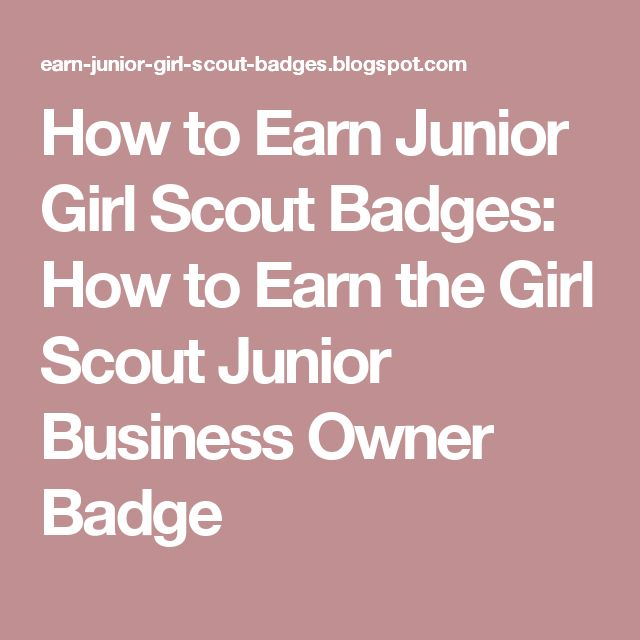How to Earn Junior Girl Scout Badges: How to Earn the Girl Scout Junior Business Owner Badge