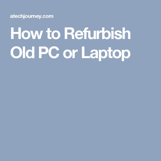 How to Refurbish Old PC or Laptop