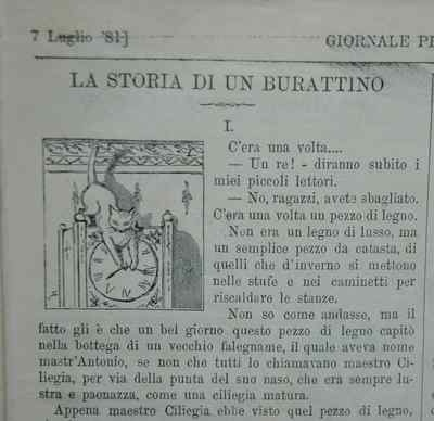 Libro Antico    Il Giornale dei Bambini  7 luglio 1881    Prima uscita di:    PINOCCHIO.  LA STORIA DI UN BURATTINO  1881      PINOCCHIO. THE STORY OF A PUPPET  1,881    Once upon a time ... - A King! - My little readers will say immediately. No guys, you are mistaken! There was once a piece of wood. -    And the magic begins ...