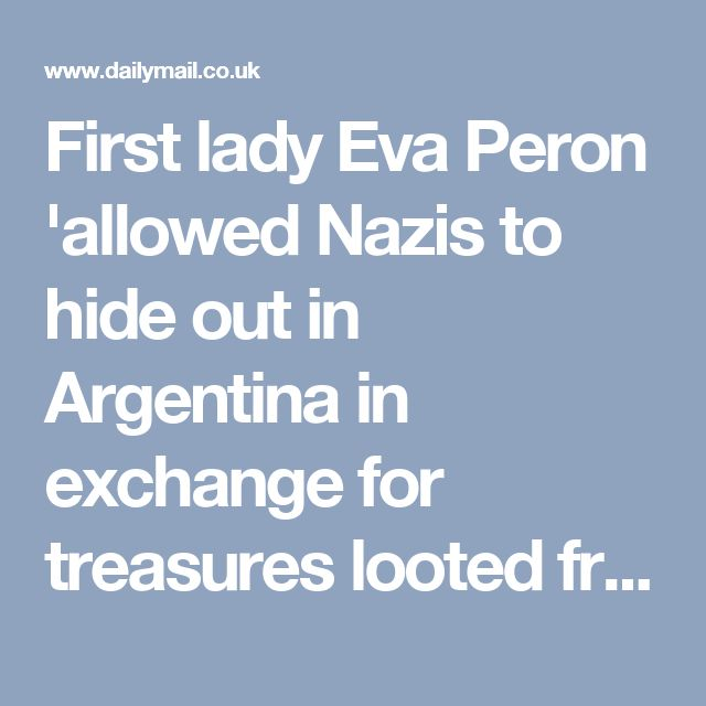 First lady Eva Peron 'allowed Nazis to hide out in Argentina in exchange for treasures looted from rich Jewish families' By DAVID GARDNER FOR MAILONLINE  UPDATED: 21:25 BST, 2 September 2011      6 View comments The former first lady of Argentina has been accused of accepting Nazi treasures stolen from wealthy families during the Holocaust in return for using her country as a safe haven.   According to a new book, Eva Peron and her husband, former president Juan Peron, kept quiet about the…