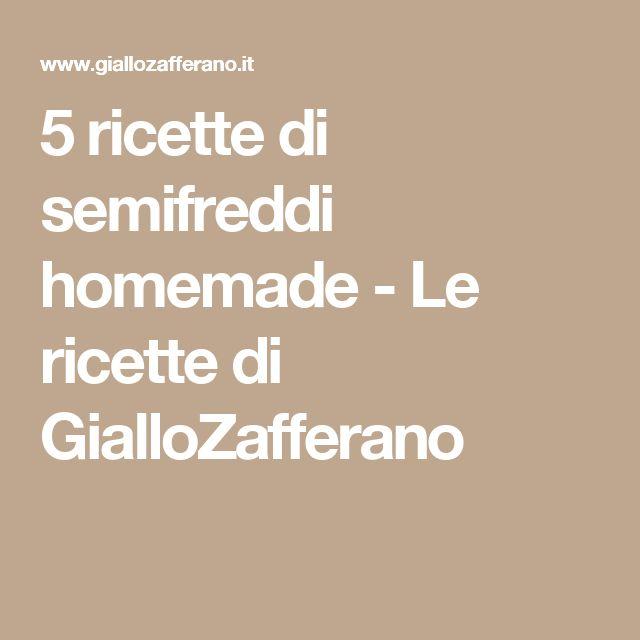 5 ricette di semifreddi homemade - Le ricette di GialloZafferano